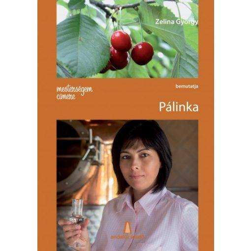 Zelina György: Mesterségem címere: Pálinka